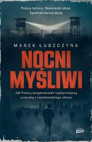 okładka Nocni myśliwi. Jak Polacy zorganizowali najsłynniejszą ucieczkę z nazistowskiego obozu, Ebook | Marek  Łuszczyna