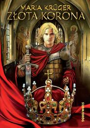 okładka Złota korona, Ebook | Maria Krüger