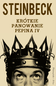 okładka Krótkie panowanie Pepina IV, Ebook | John Steinbeck