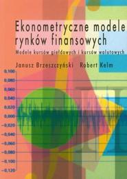 okładka Ekonometryczne modele rynków finansowych Modele kursów giełdowych i kursów walutowych, Książka | Janusz Brzeszczyński, Robert Kelm