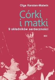 okładka Córki i matki 9 składników serdeczności, Książka | Olga Kersten-Matwin