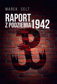 okładka Raport z Podziemia 1942, Książka   Celt Marek