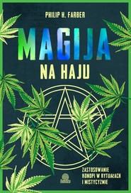 okładka Magija na haju Zastosowanie konopi w rytuałach i mistycyzmie, Książka | Philip H. Farber