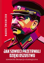 okładka Jak Sowieci przetrwali dzięki oszustwu Sowiecka decepcja strategiczna, Książka   Marek  Świerczek