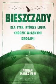 okładka Bieszczady Dla tych, którzy lubią chodzić własnymi drogami, Książka   Adrian Markowski