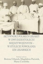 okładka Aktywności polskich lekarzy w dwudziestoleciu międzywojennym - w stulecie powołania izb lekarskich, Książka |