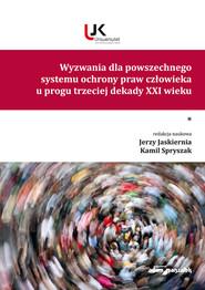 okładka Wyzwania dla powszechnego systemu ochrony praw człowieka u progu trzeciej dekady XXI wieku Tom I, Książka   Jerzy Jaskiernia (red.), Spryszak Kamil