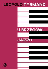 okładka U brzegów jazzu, Książka   Leopold Tyrmand