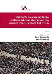 okładka Wyzwania dla europejskiego systemu ochrony praw człowieka u progu trzeciej dekady XXI wieku Tom II, Książka | Jerzy Jaskiernia (red.), Spryszak Kamil