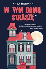okładka W tym domu straszę, Książka | Herman Kaja