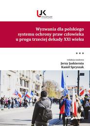 okładka Wyzwania dla polskiego systemu ochrony praw człowieka u progu trzeciej dekady XXI wieku Tom III, Książka   Jerzy Jaskiernia (red.), Spryszak Kamil
