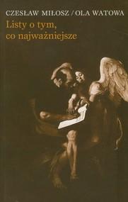 okładka Listy o tym, co najważniejsze, Książka | Miłosz Czesław, Watowa Ola