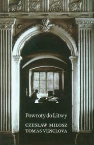 okładka Powroty do Litwy, Książka | Miłosz Czesław, Tomas Venclova