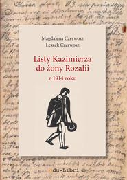 okładka Listy Kazimierza do żony Rozalii z 1914 roku, Książka | Magdalena Czerwosz, Leszek Czerwosz