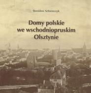 okładka Domy polskie we wschodniopruskim Olsztynie, Książka | Achremczyk Stanisław