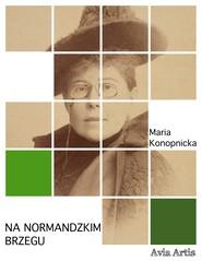 okładka Na normandzkim brzegu, Ebook | Maria Konopnicka