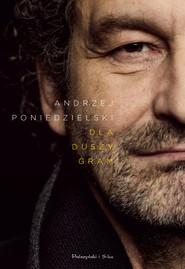 okładka Dla duszy - gram, Ebook | Andrzej Poniedzielski