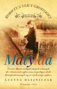 okładka Kobiety z ulicy Grodzkiej. Matylda, Ebook | Lucyna Olejniczak