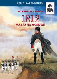 okładka 1812. Marsz na Moskwę, Książka | Austin Paul Britten