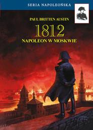okładka 1812 Napoleon w Moskwie, Książka | Austin Paul Britten
