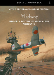 okładka Midway Historia japońskiej marynarki wojennej, Książka | Mitsuo Fuchida, Masatake Okumiya