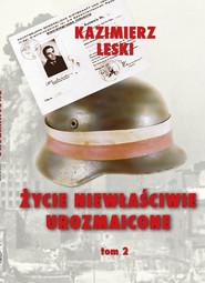 okładka Życie niewłaściwie urozmaicone Tom 2 Wspomnienia oficera wywiadu i kontrwywiadu AK, Książka | Leski Kazimierz