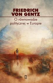 okładka O równowadze politycznej w Europie Wybór pism, Książka | Gentz Friedrich von