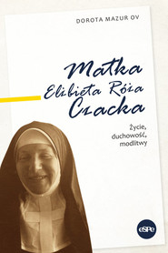 okładka Matka Elżbieta Róża Czacka Życie, duchowość, modlitwy, Książka | Dorota Mazur