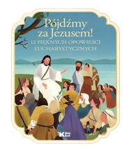 okładka Pójdźmy za Jezusem! 12 pięknych opowieści eucharystycznych, Książka | Bay - Hengjing Zang Francine