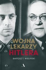 okładka Wojna lekarzy Hitlera, Książka | Bartosz T. Wieliński