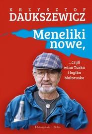 okładka Meneliki nowe, czyli wina Tuska i logika białoruska, Książka | Krzysztof Daukszewicz