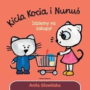 okładka Kicia Kocia i Nunuś. Idziemy na zakupy!, Książka | Anita Głowińska
