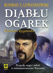 okładka Diabłu ogarek Kolumna Zygmunta, Książka | Konrad T. Lewandowski
