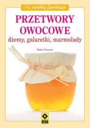 okładka Przetwory owocowe Dżemy galaretki marmolady, Książka   Trausner Walter