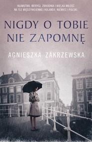 okładka Nigdy o tobie nie zapomnę, Książka | Zakrzewska Agnieszka
