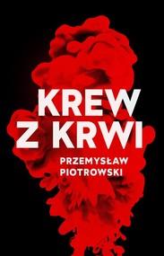 okładka Krew z krwi, Książka | Przemysław Piotrowski