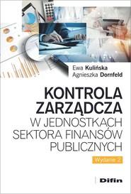 okładka Kontrola zarządcza w jednostkach sektora finansów publicznych, Książka   Ewa Kulińska, Agnieszka Dornfeld