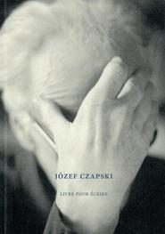 okładka Józef Czapski Livre pour écrire, Książka | Nowak-Rogoziński Mikołaj