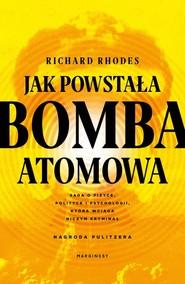 okładka Jak powstała bomba atomowa, Książka | Rhodes Richard