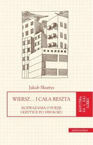 okładka Wiersz… i cała reszta. Rozważania o poezji i krytyce po 1989 roku, Książka   Skurtys Jakub