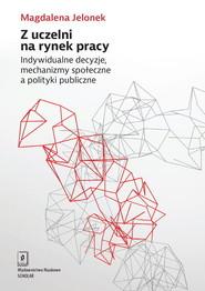 okładka Z uczelni na rynek pracy Indywidualne decyzje, mechanizmy społeczne a polityki publiczne, Książka | Jelonek Magdalena