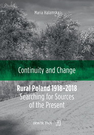 okładka Continuity and Change Rural Poland 1918-2018: Searching for Sources of the Present, Książka | Maria Halamska