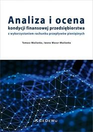 okładka Analiza i ocena kondycji finansowej przedsiębiorstwa z wykorzystaniem rachunku przepływów pieniężnych, Książka   Tomasz Maślanka, Iwona Mazur-Maślanka