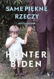 okładka Same piękne rzeczy, Książka   Biden Hunter