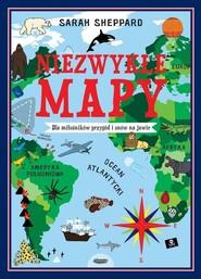 okładka Niezwykłe mapy.  Dla miłośników przygód i snów na jawie, Książka   Sheppard Sarah