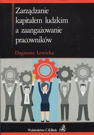 okładka Zarządzanie kapitałem ludzkim a zaangażowanie pracowników, Książka | Dagmara  Lewicka