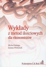 okładka Wykłady z metod ilościowych dla ekonomistów, Książka | Michał Kolupa, Joanna Plebaniak