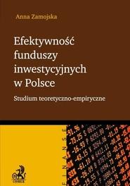 okładka Efektywność funduszy inwestycyjnych w Polsce Studium teoretyczno - empiryczne, Książka | Anna Zamojska