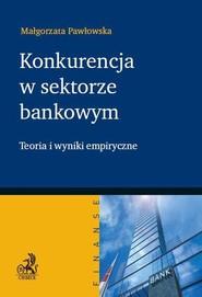 okładka Konkurencja w sektorze bankowym Teoria i wyniki empiryczne, Książka | Pawłowska Małgorzata