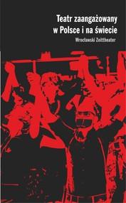 okładka Teatr zaangażowany w Polsce i na świecie. Wrocławski Zeittheater, Ebook | Rudzki Piotr, Justyna  Kowal, Magdalena  Gołaczyńska